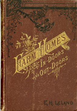 Farm Homes In-Doors and Out-Doors (1882) by E. H. Leland. UTSA Libraries Special Collections.