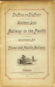 Press and the People on the Importance of a Southern Line of Railway to the Pacific and In Favor of Government Aid to the Texas and Pacific Railway