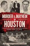 Murder and Mayhem in Houston