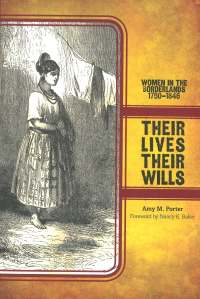 Their lives, their will : women in the borderlands, 1750-1846/ Amy M. Porter ; foreword by Nancy E. Baker
